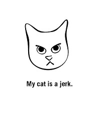 My Cat is a Jerk t-shirts are here! Get yours here.